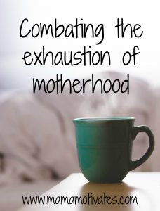 combating the exhaustion of motherhood